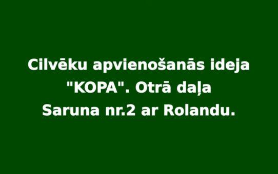 """Cilvēku apvienošanās ideja """"KOPA"""". Saruna Nr.2 ar Rolandu"""